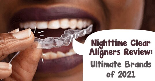 Nighttime Clear Aligners Review: Ultimate Brands of 2021